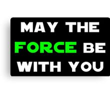May the Force Be With You - Green Canvas Print