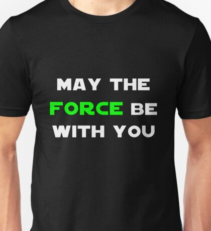 May the Force Be With You - Green Unisex T-Shirt