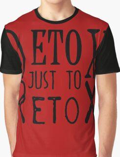 Detox just to Retox Graphic T-Shirt