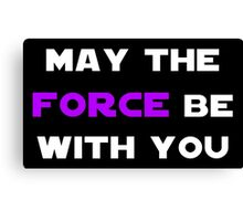 May the Force Be With You - Purple Canvas Print