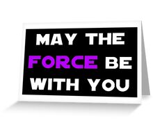 May the Force Be With You - Purple Greeting Card