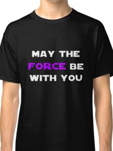 May the Force Be With You - Purple Classic T-Shirt