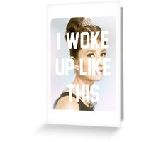 Audrey Hepburn- I woke up like this Greeting Card