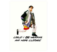 Could I BE wearing any more clothes? Art Print