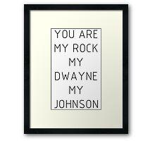 You are my Rock my Dwayne my Johnson Framed Print