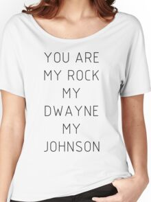 You are my Rock my Dwayne my Johnson Women's Relaxed Fit T-Shirt