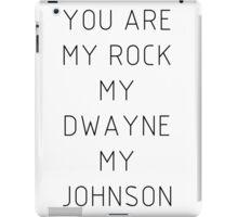 You are my Rock my Dwayne my Johnson iPad Case/Skin