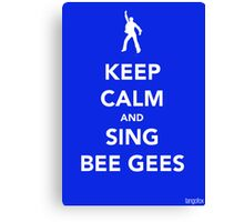 Keep Calm & Sing BeeGees Canvas Print