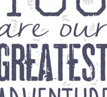 Your are our greatest adventure Sticker