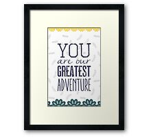 Your are our greatest adventure Framed Print