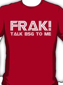 Talk BSG To Me T-Shirt