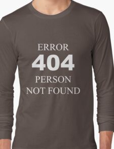 404 Error Person Not Found Long Sleeve T-Shirt
