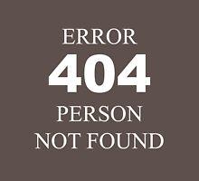 404 Error Person Not Found Unisex T-Shirt