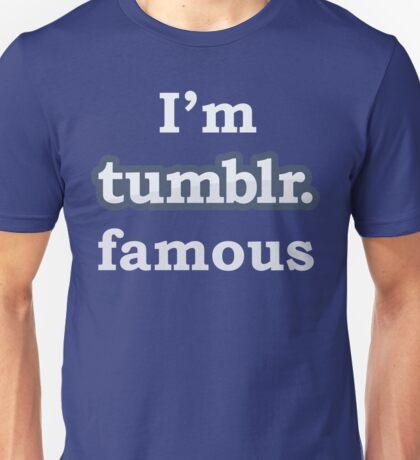 I'm Tumblr Famous Unisex T-Shirt