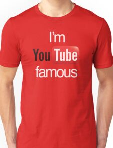 I'm YouTube Famous Unisex T-Shirt