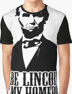 Abraham Lincoln Is My Homeboy Graphic T-Shirt