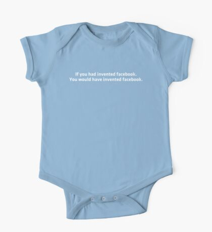 If you had invented facebook - You would have invented facebook One Piece - Short Sleeve