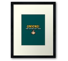 Onions! For Crying Out Loud | Funny Slogan Framed Print