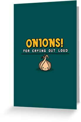 Onions! For Crying Out Loud | Funny Slogan by BootsBoots