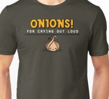 Onions! For Crying Out Loud | Funny Slogan Unisex T-Shirt
