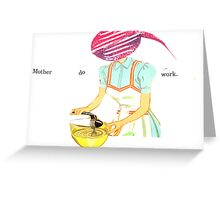 Mother do work. Greeting Card