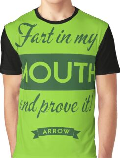 Arrow - Fart in my mouth and prove it Graphic T-Shirt