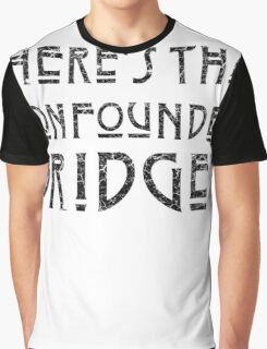 WHERE'S THAT CONFOUNDED BRIDGE? - destroyed black Graphic T-Shirt