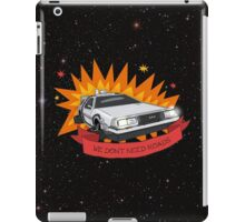 We Don't Need Roads! iPad Case/Skin