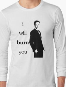 i will burn you Long Sleeve T-Shirt