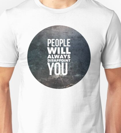 People Will Always Disappoint You Unisex T-Shirt