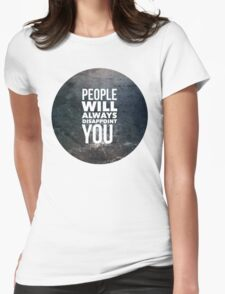 People Will Always Disappoint You Womens Fitted T-Shirt