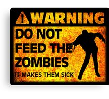 WARNING! Do Not Feed the Zombies (It Makes Them Sick) Canvas Print