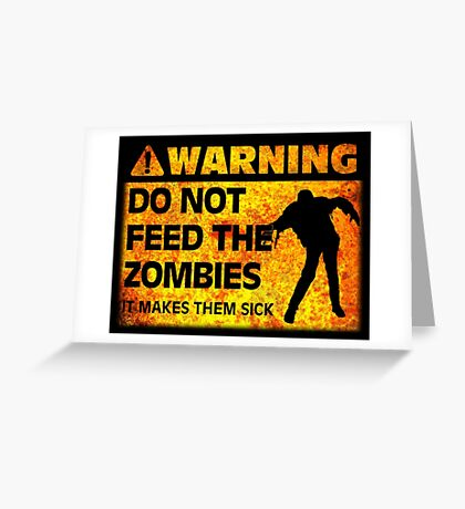 WARNING! Do Not Feed the Zombies (It Makes Them Sick) Greeting Card