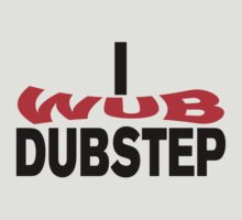 i WUB dubstep by teestoastie