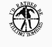 I'D RATHER BE KILLING ZOMBIES Unisex T-Shirt