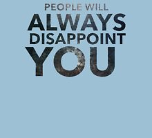 People Will Always Disappoint You II Unisex T-Shirt