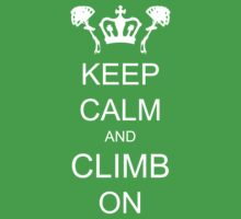 Keep Calm and Climb On by MojoClimbing