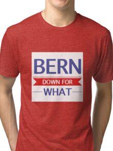 Bernie Sanders - Bern Down For What Tri-blend T-Shirt