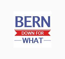 Bernie Sanders - Bern Down For What Unisex T-Shirt