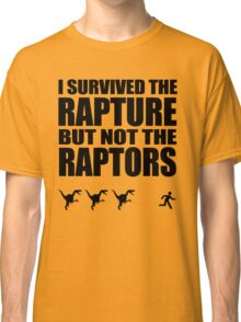 I Survived The Rapture But Not The Raptors Classic T-Shirt