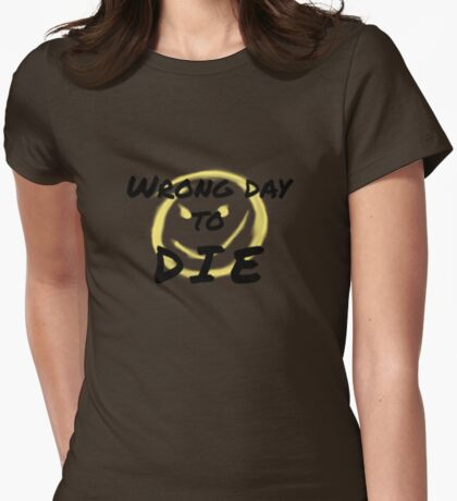 Wrong Day to Die Womens Fitted T-Shirt