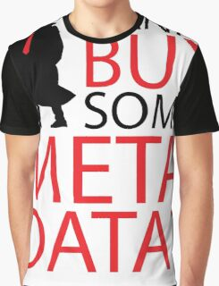 Wanna Buy Some Metadata? Graphic T-Shirt