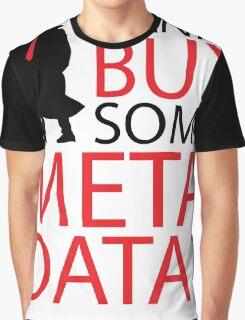Wanna Buy Some Metadata? Graphic T-Shirt