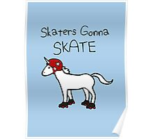 Skaters Gonna Skate (Unicorn Roller Derby) Poster