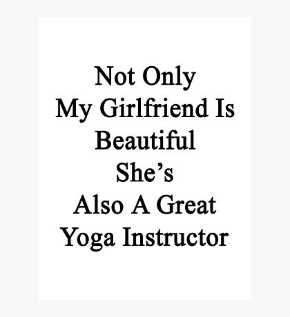 Not Only My Girlfriend Is Beautiful She's Also A Great Yoga Instructor  Photographic Print