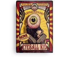 The Extraordinary Eyeball Kid: Sideshow Poster Metal Print