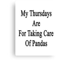 My Thursdays Are For Taking Care Of Pandas Canvas Print