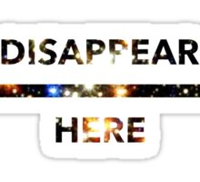 Disappear Here (IV) Sticker