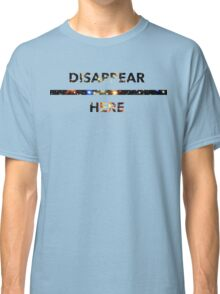 Disappear Here (IV) Classic T-Shirt