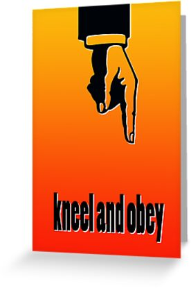 KNEEL AND OBEY by matt40s